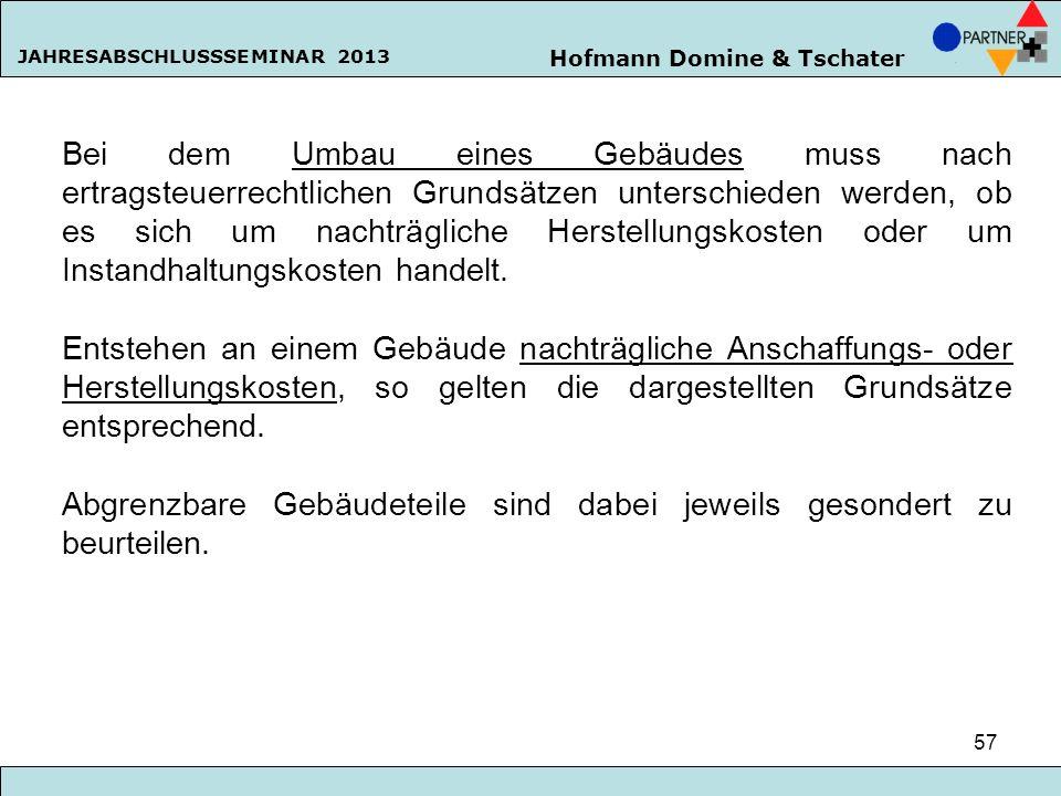 Hofmann Domine & Tschater JAHRESABSCHLUSSSEMINAR 2013 57 Bei dem Umbau eines Gebäudes muss nach ertragsteuerrechtlichen Grundsätzen unterschieden werd