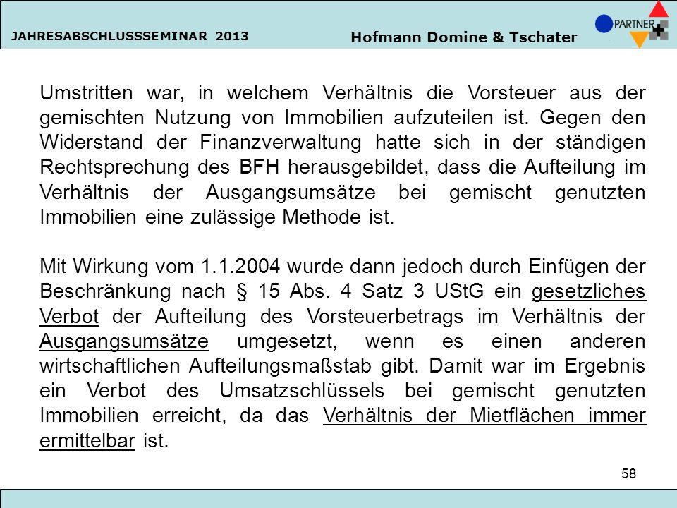 Hofmann Domine & Tschater JAHRESABSCHLUSSSEMINAR 2013 58 Umstritten war, in welchem Verhältnis die Vorsteuer aus der gemischten Nutzung von Immobilien