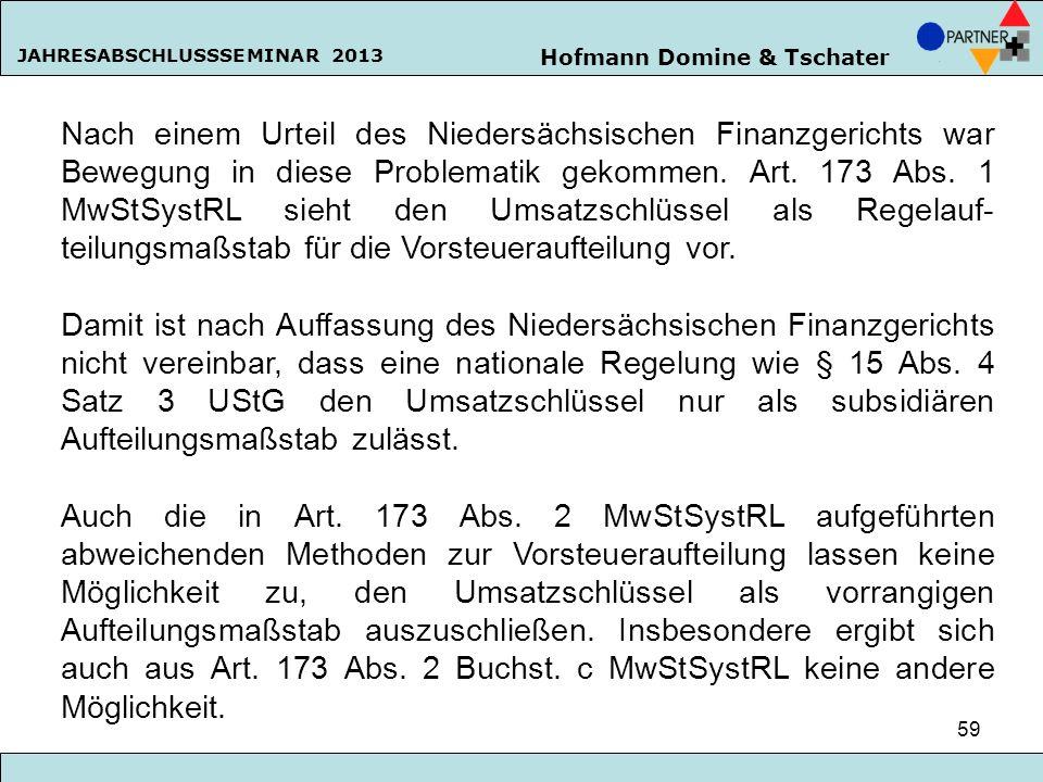 Hofmann Domine & Tschater JAHRESABSCHLUSSSEMINAR 2013 59 Nach einem Urteil des Niedersächsischen Finanzgerichts war Bewegung in diese Problematik geko