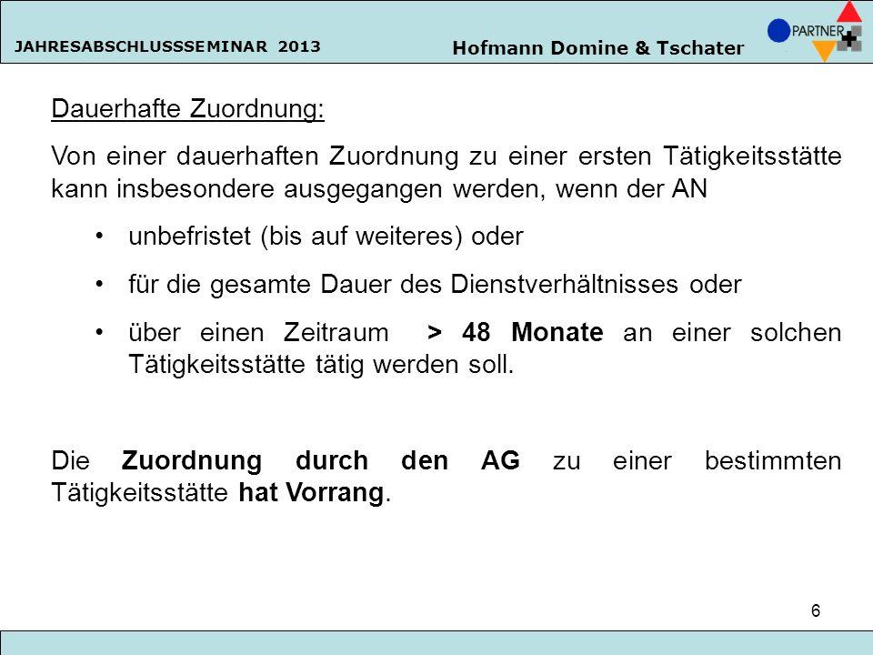 Hofmann Domine & Tschater JAHRESABSCHLUSSSEMINAR 2013 6 Dauerhafte Zuordnung: Von einer dauerhaften Zuordnung zu einer ersten Tätigkeitsstätte kann in