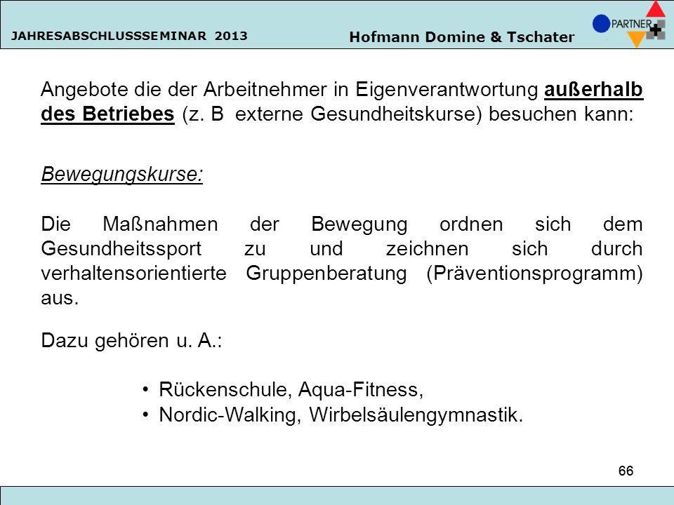Hofmann Domine & Tschater JAHRESABSCHLUSSSEMINAR 2013 66 Angebote die der Arbeitnehmer in Eigenverantwortung außerhalb des Betriebes (z. B externe Ges