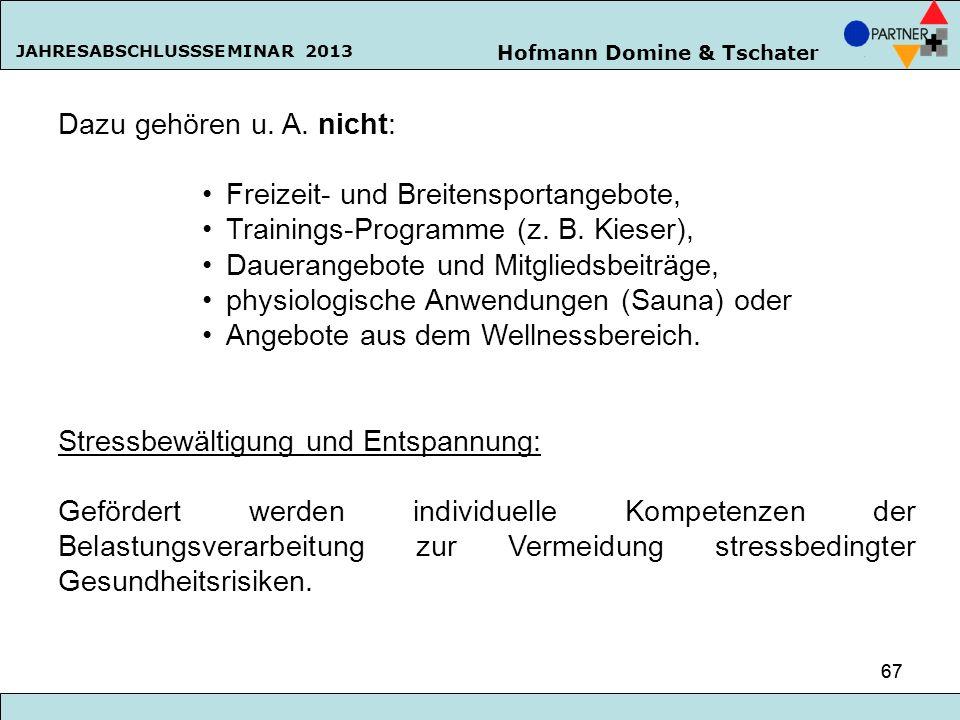 Hofmann Domine & Tschater JAHRESABSCHLUSSSEMINAR 2013 67 Dazu gehören u. A. nicht: Freizeit- und Breitensportangebote, Trainings-Programme (z. B. Kies