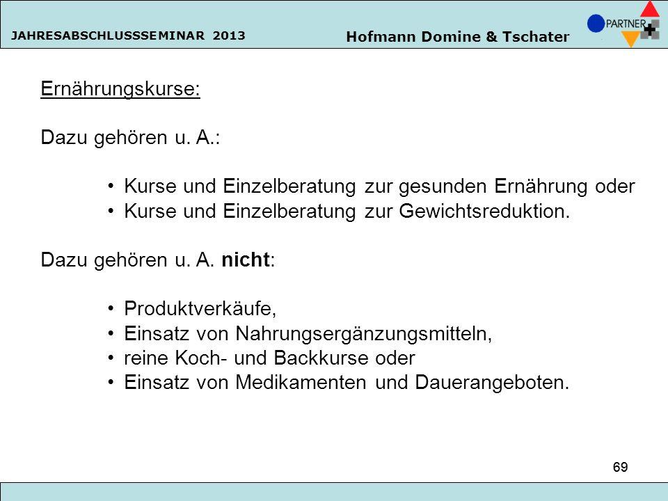Hofmann Domine & Tschater JAHRESABSCHLUSSSEMINAR 2013 69 Ernährungskurse: Dazu gehören u. A.: Kurse und Einzelberatung zur gesunden Ernährung oder Kur