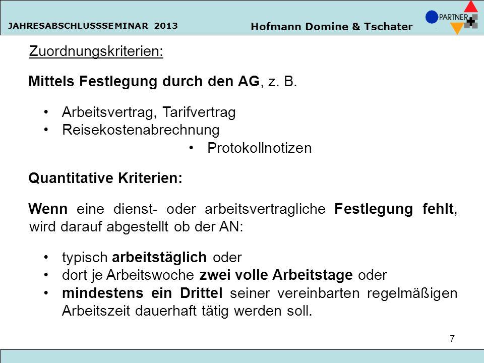 Hofmann Domine & Tschater JAHRESABSCHLUSSSEMINAR 2013 7 Zuordnungskriterien: Mittels Festlegung durch den AG, z. B. Arbeitsvertrag, Tarifvertrag Reise