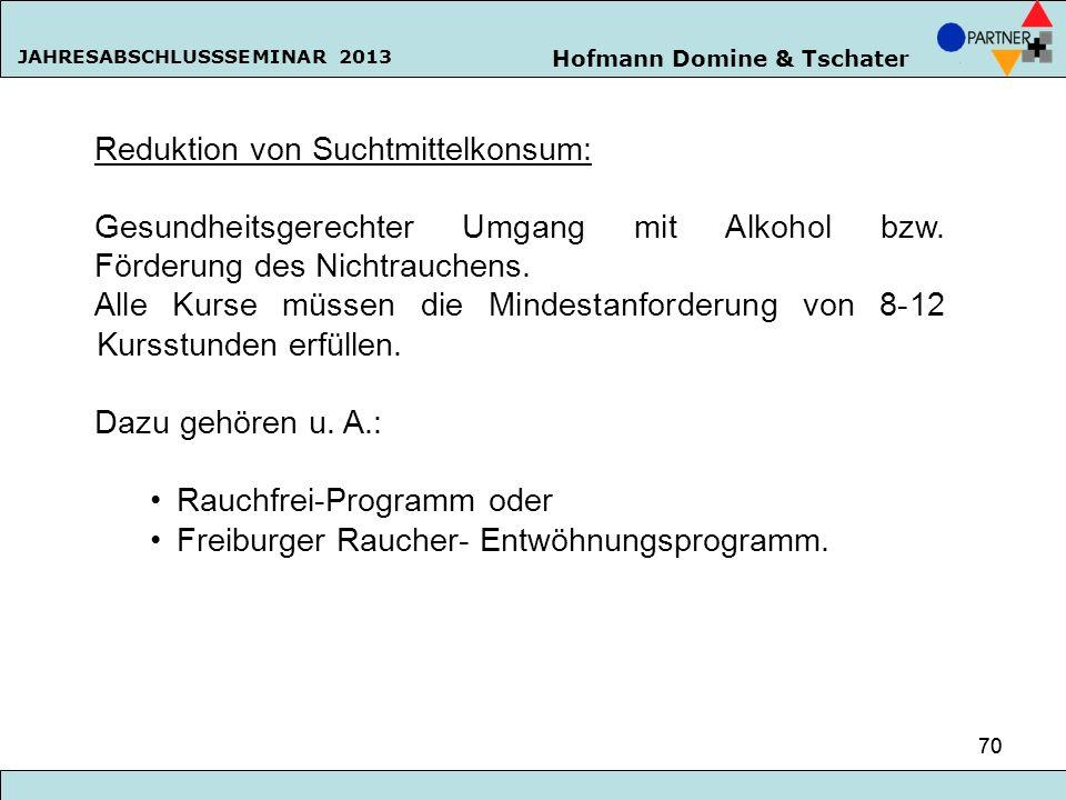 Hofmann Domine & Tschater JAHRESABSCHLUSSSEMINAR 2013 70 Reduktion von Suchtmittelkonsum: Gesundheitsgerechter Umgang mit Alkohol bzw. Förderung des N