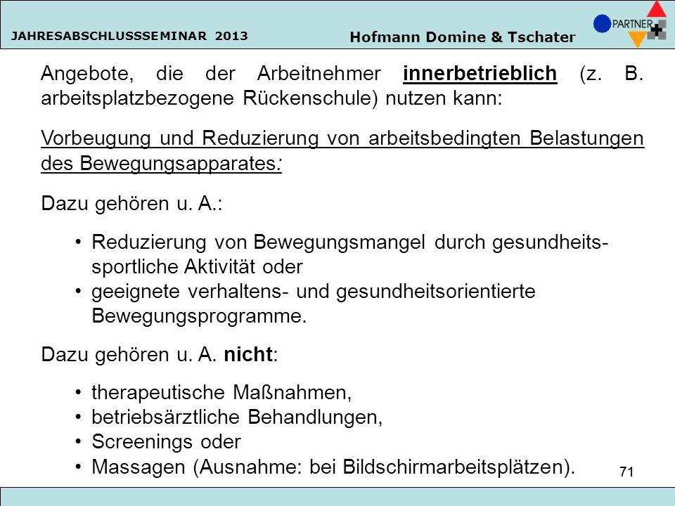 Hofmann Domine & Tschater JAHRESABSCHLUSSSEMINAR 2013 71 Angebote, die der Arbeitnehmer innerbetrieblich (z. B. arbeitsplatzbezogene Rückenschule) nut