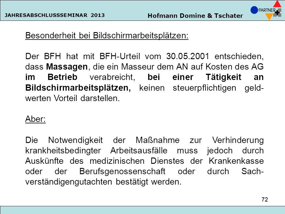 Hofmann Domine & Tschater JAHRESABSCHLUSSSEMINAR 2013 72 Besonderheit bei Bildschirmarbeitsplätzen: Der BFH hat mit BFH-Urteil vom 30.05.2001 entschie