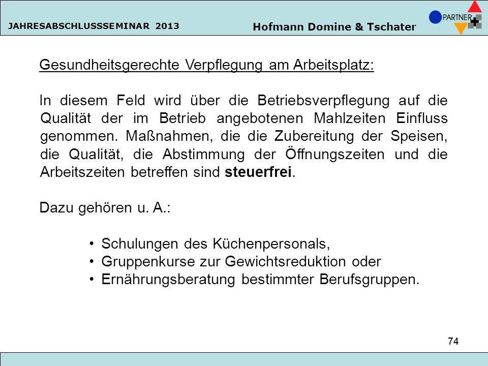 Hofmann Domine & Tschater JAHRESABSCHLUSSSEMINAR 2013 74 Gesundheitsgerechte Verpflegung am Arbeitsplatz: In diesem Feld wird über die Betriebsverpfle
