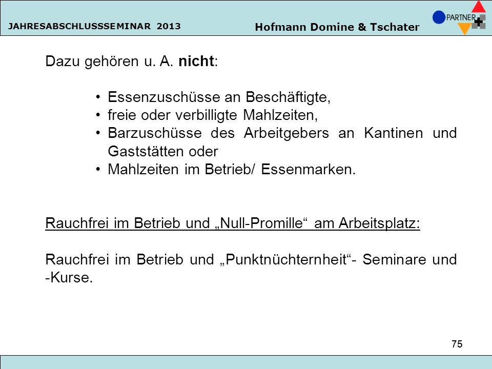 Hofmann Domine & Tschater JAHRESABSCHLUSSSEMINAR 2013 75 Dazu gehören u. A. nicht: Essenzuschüsse an Beschäftigte, freie oder verbilligte Mahlzeiten,