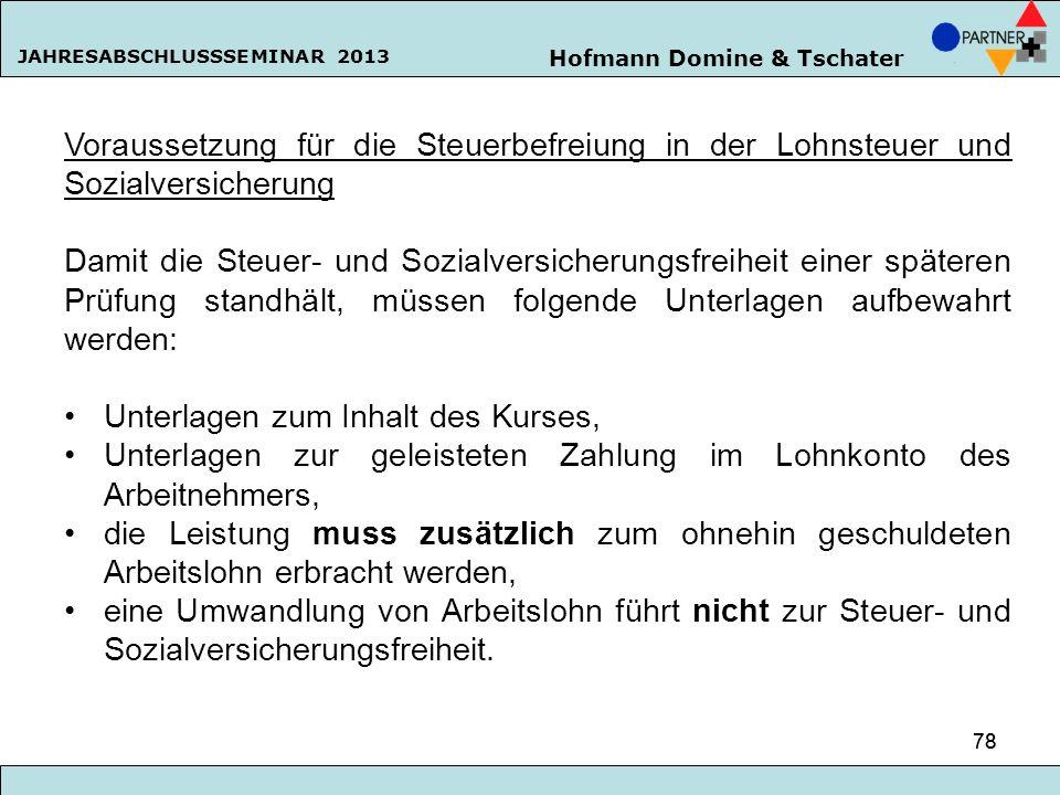 Hofmann Domine & Tschater JAHRESABSCHLUSSSEMINAR 2013 78 Voraussetzung für die Steuerbefreiung in der Lohnsteuer und Sozialversicherung Damit die Steu