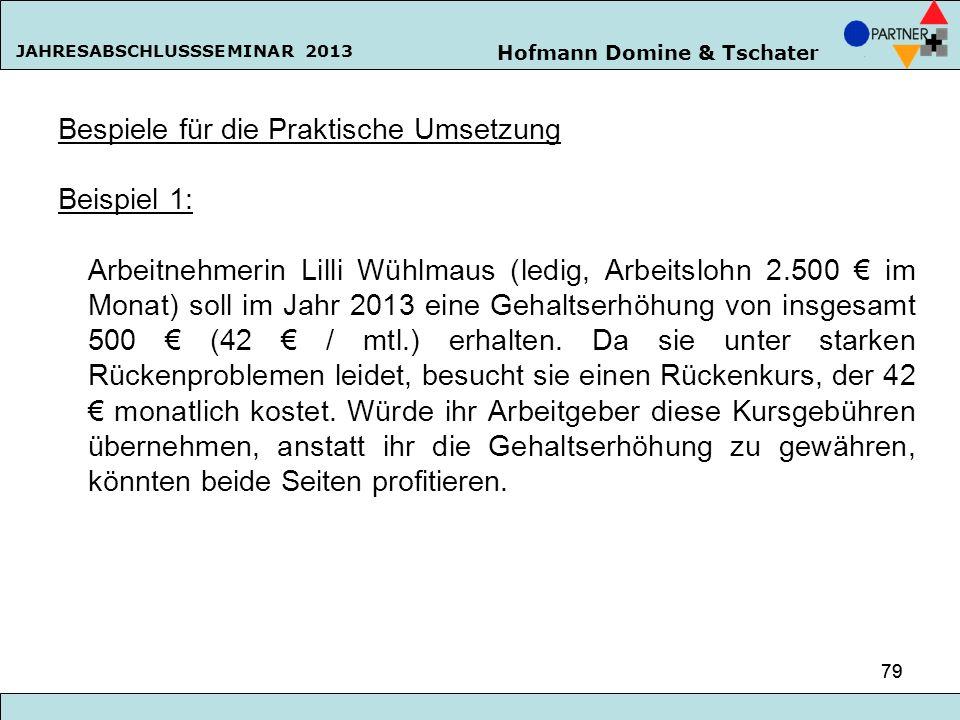 Hofmann Domine & Tschater JAHRESABSCHLUSSSEMINAR 2013 79 Bespiele für die Praktische Umsetzung Beispiel 1: Arbeitnehmerin Lilli Wühlmaus (ledig, Arbei