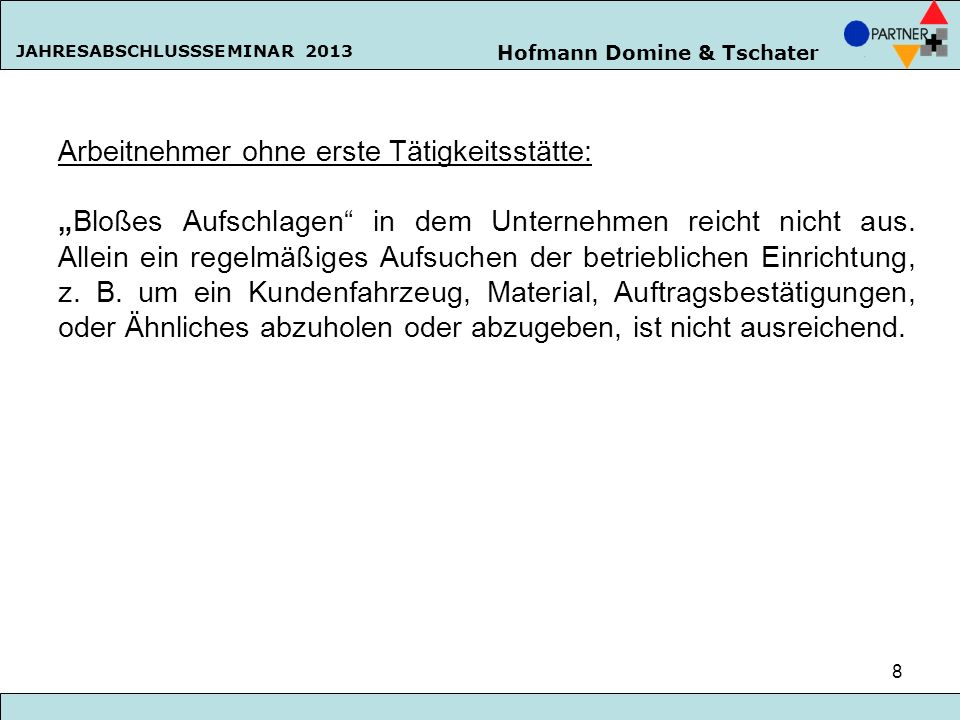 Hofmann Domine & Tschater JAHRESABSCHLUSSSEMINAR 2013 8 Arbeitnehmer ohne erste Tätigkeitsstätte: Bloßes Aufschlagen in dem Unternehmen reicht nicht a