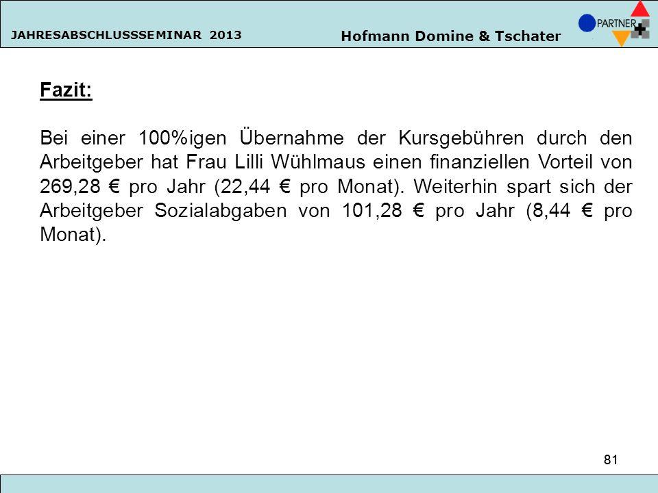 Hofmann Domine & Tschater JAHRESABSCHLUSSSEMINAR 2013 81 Fazit: Bei einer 100%igen Übernahme der Kursgebühren durch den Arbeitgeber hat Frau Lilli Wüh