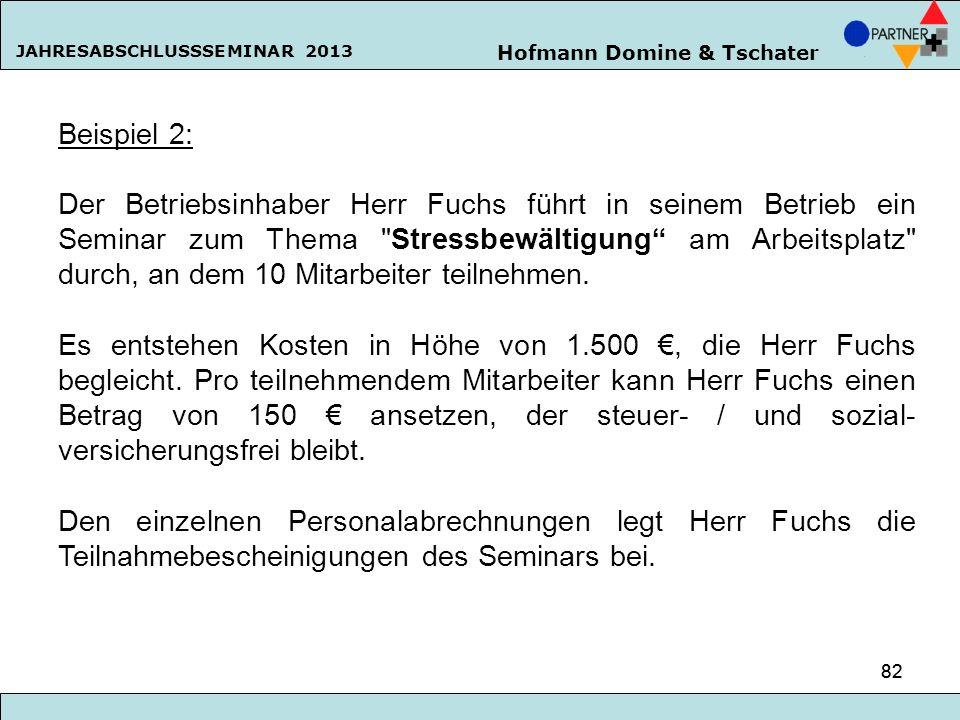 Hofmann Domine & Tschater JAHRESABSCHLUSSSEMINAR 2013 82 Beispiel 2: Der Betriebsinhaber Herr Fuchs führt in seinem Betrieb ein Seminar zum Thema