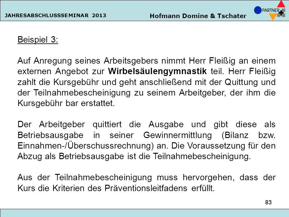 Hofmann Domine & Tschater JAHRESABSCHLUSSSEMINAR 2013 83 Beispiel 3: Auf Anregung seines Arbeitsgebers nimmt Herr Fleißig an einem externen Angebot zu