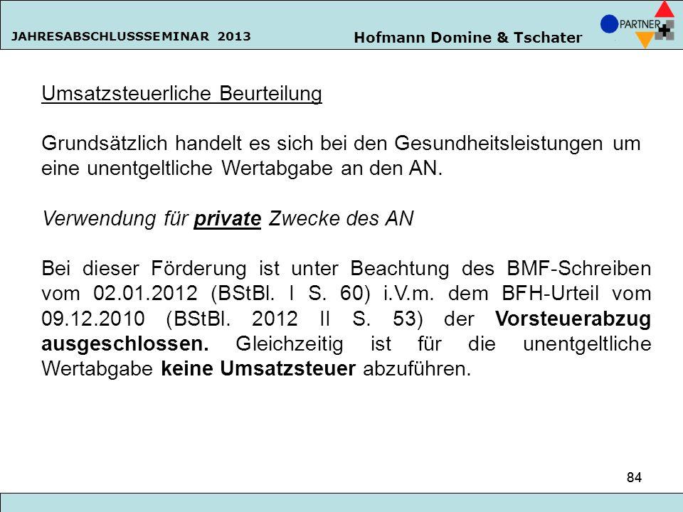 Hofmann Domine & Tschater JAHRESABSCHLUSSSEMINAR 2013 84 Umsatzsteuerliche Beurteilung Grundsätzlich handelt es sich bei den Gesundheitsleistungen um