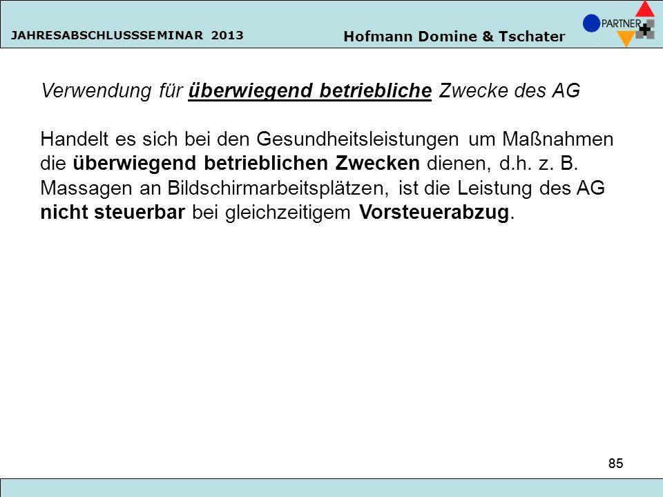 Hofmann Domine & Tschater JAHRESABSCHLUSSSEMINAR 2013 85 Verwendung für überwiegend betriebliche Zwecke des AG Handelt es sich bei den Gesundheitsleis