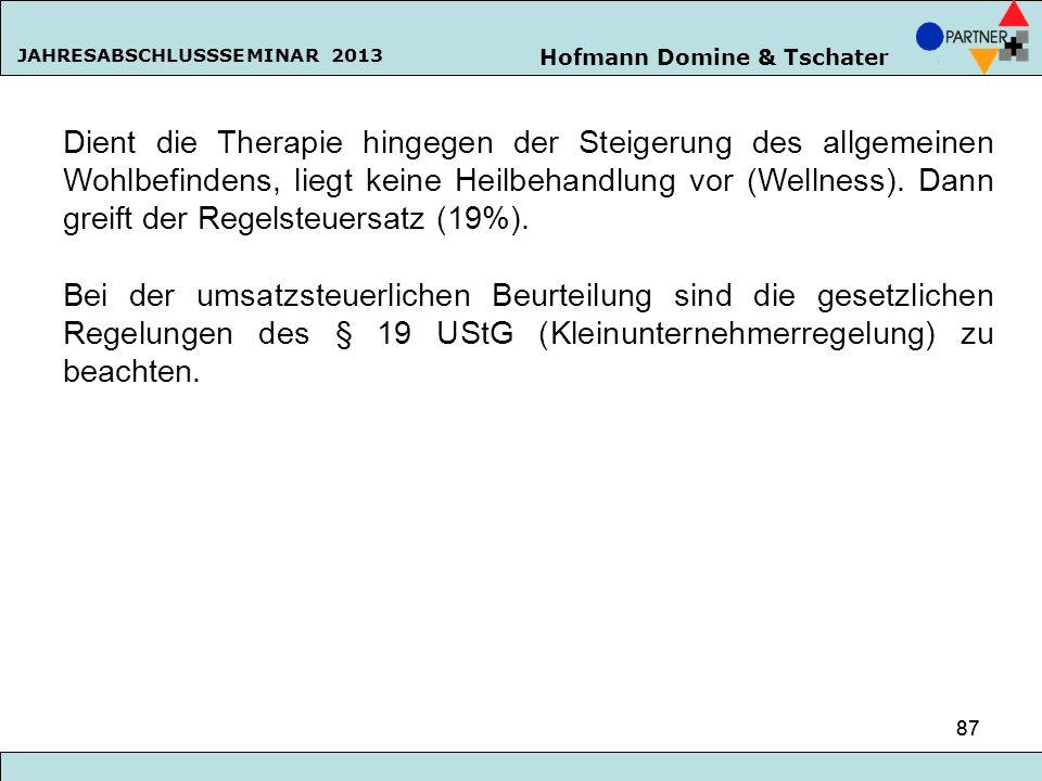 Hofmann Domine & Tschater JAHRESABSCHLUSSSEMINAR 2013 87 Dient die Therapie hingegen der Steigerung des allgemeinen Wohlbefindens, liegt keine Heilbeh