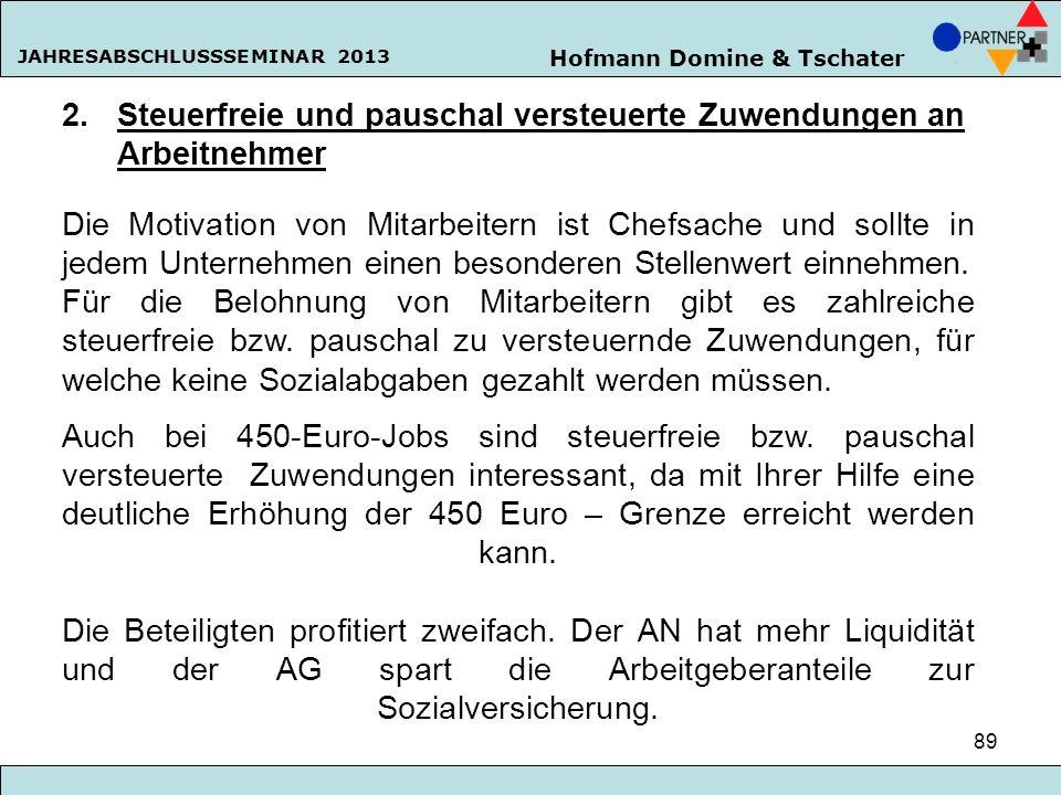 Hofmann Domine & Tschater JAHRESABSCHLUSSSEMINAR 2013 89 2. Steuerfreie und pauschal versteuerte Zuwendungen an Arbeitnehmer Die Motivation von Mitarb