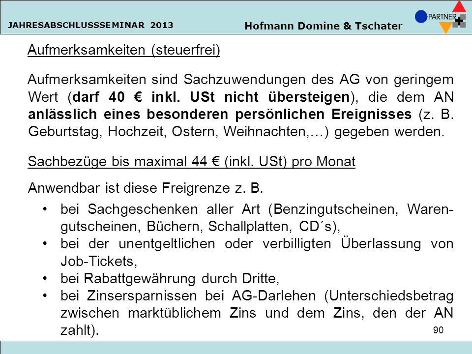 Hofmann Domine & Tschater JAHRESABSCHLUSSSEMINAR 2013 90 Aufmerksamkeiten (steuerfrei) Aufmerksamkeiten sind Sachzuwendungen des AG von geringem Wert