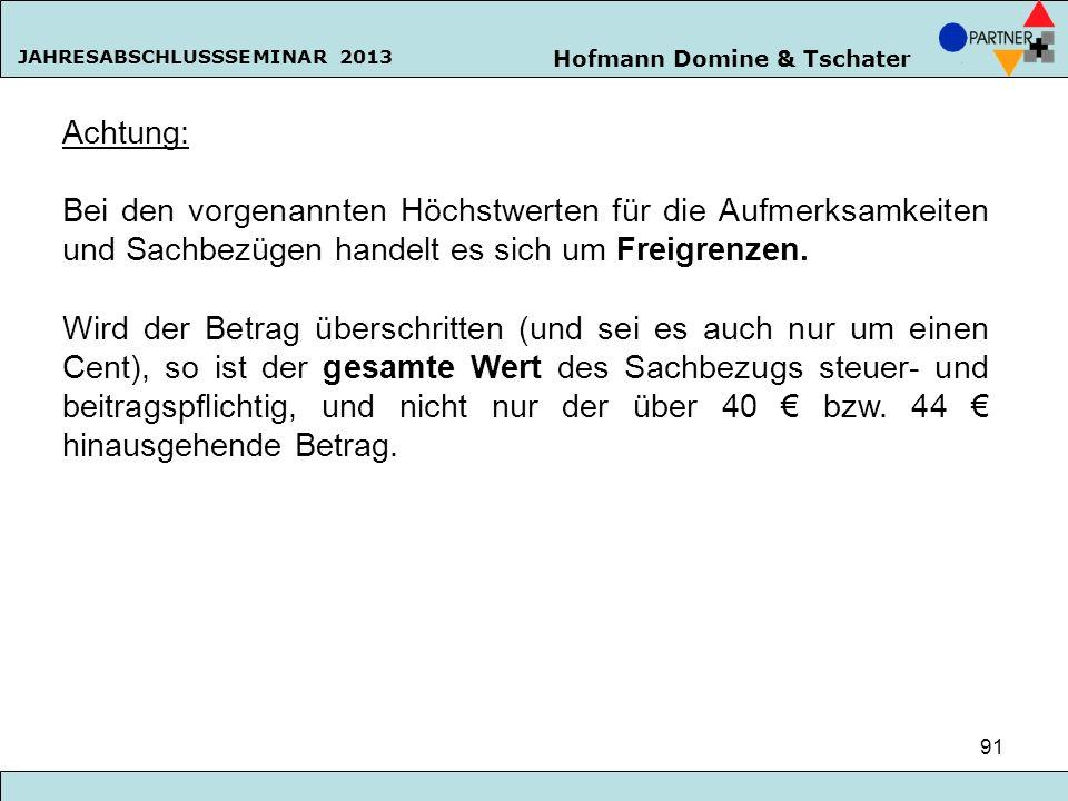 Hofmann Domine & Tschater JAHRESABSCHLUSSSEMINAR 2013 91 Achtung: Bei den vorgenannten Höchstwerten für die Aufmerksamkeiten und Sachbezügen handelt e