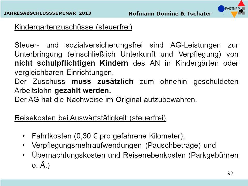 Hofmann Domine & Tschater JAHRESABSCHLUSSSEMINAR 2013 92 Kindergartenzuschüsse (steuerfrei) Steuer- und sozialversicherungsfrei sind AG-Leistungen zur