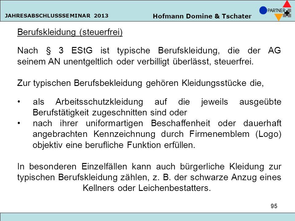Hofmann Domine & Tschater JAHRESABSCHLUSSSEMINAR 2013 95 Berufskleidung (steuerfrei) Nach § 3 EStG ist typische Berufskleidung, die der AG seinem AN u