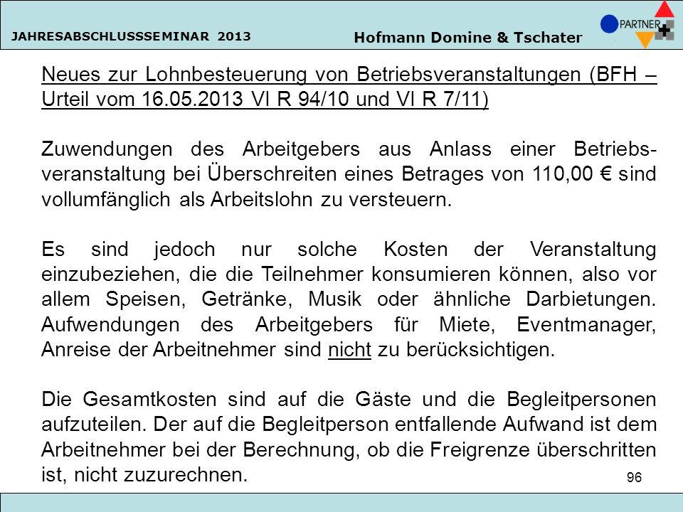 Hofmann Domine & Tschater JAHRESABSCHLUSSSEMINAR 2013 96 Neues zur Lohnbesteuerung von Betriebsveranstaltungen (BFH – Urteil vom 16.05.2013 VI R 94/10