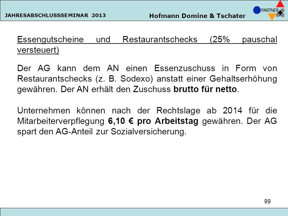 Hofmann Domine & Tschater JAHRESABSCHLUSSSEMINAR 2013 99 Essengutscheine und Restaurantschecks (25% pauschal versteuert) Der AG kann dem AN einen Esse