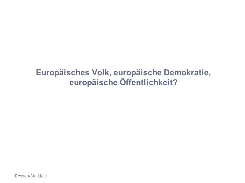 Europäisches Volk, europäische Demokratie, europäische Öffentlichkeit Rossen-Stadtfeld