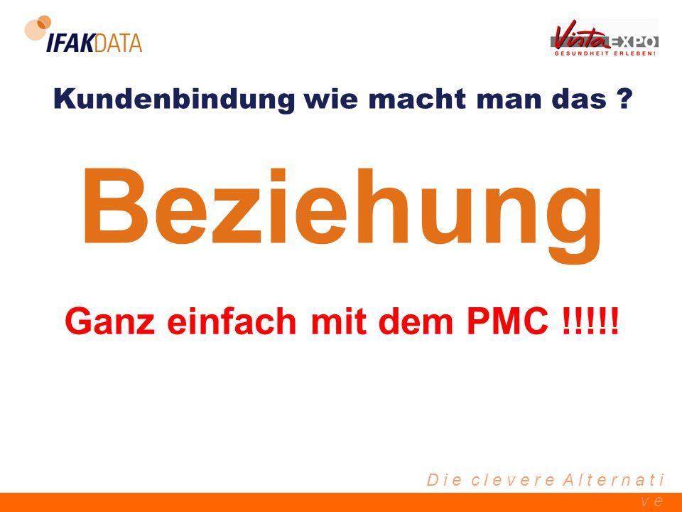 D i e c l e v e r e A l t e r n a t i v e Kundenbindung wie macht man das ? Beziehung Ganz einfach mit dem PMC !!!!!