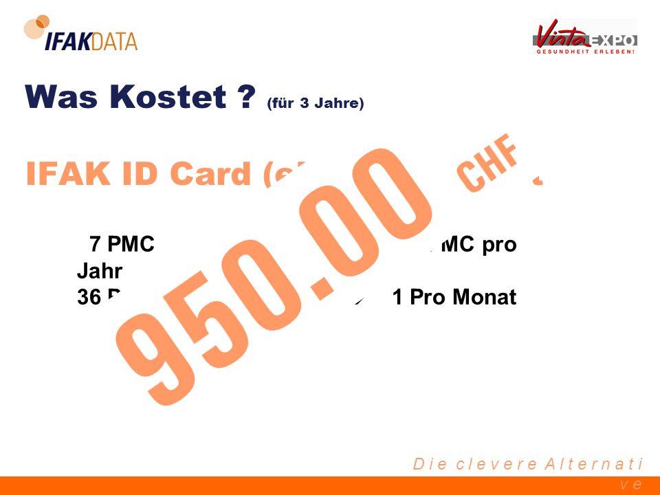 D i e c l e v e r e A l t e r n a t i v e Was Kostet ? (für 3 Jahre) IFAK ID Card (eLENA) – Paket 7 PMC 2.5 PMC pro Jahr 36 Patientenverfügungen 1 Pro