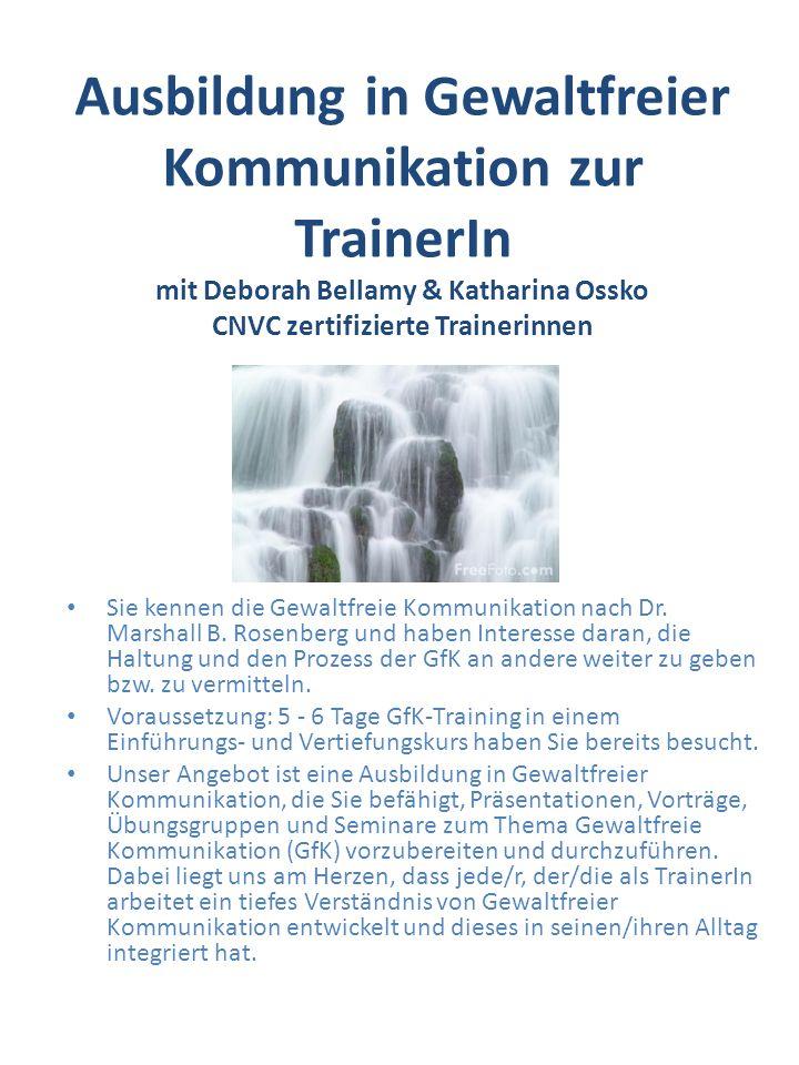 Ausbildung in Gewaltfreier Kommunikation zur TrainerIn mit Deborah Bellamy & Katharina Ossko CNVC zertifizierte Trainerinnen Sie kennen die Gewaltfrei