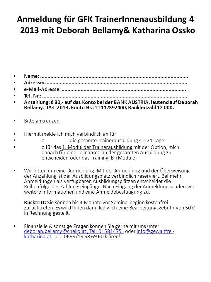 Anmeldung für GFK TrainerInnenausbildung 4 2013 mit Deborah Bellamy& Katharina Ossko Name:............................................................