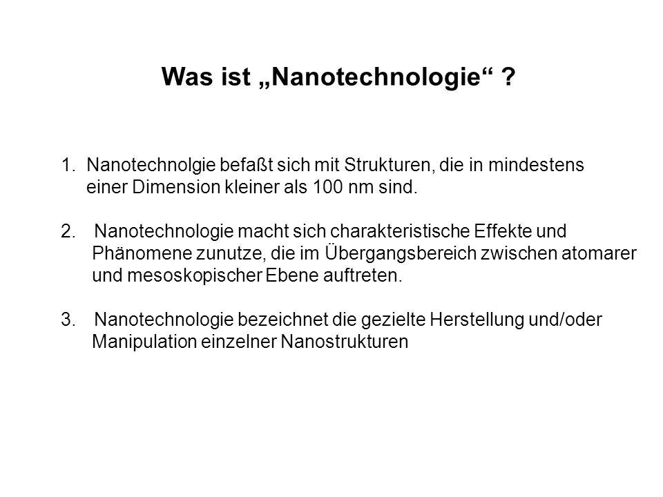 Was ist Nanotechnologie ? 1. Nanotechnolgie befaßt sich mit Strukturen, die in mindestens einer Dimension kleiner als 100 nm sind. 2.Nanotechnologie m
