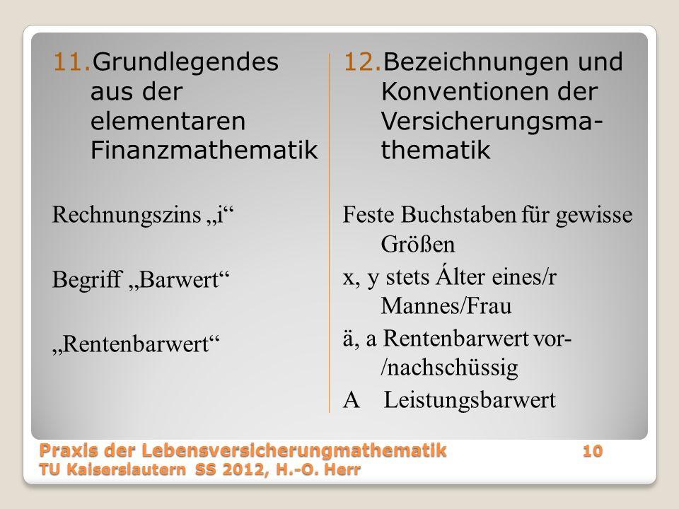 11.Grundlegendes aus der elementaren Finanzmathematik Rechnungszins i Begriff Barwert Rentenbarwert 12.Bezeichnungen und Konventionen der Versicherung
