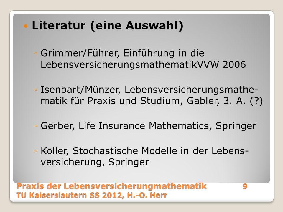 Literatur (eine Auswahl) Grimmer/Führer, Einführung in die LebensversicherungsmathematikVVW 2006 Isenbart/Münzer, Lebensversicherungsmathe- matik für