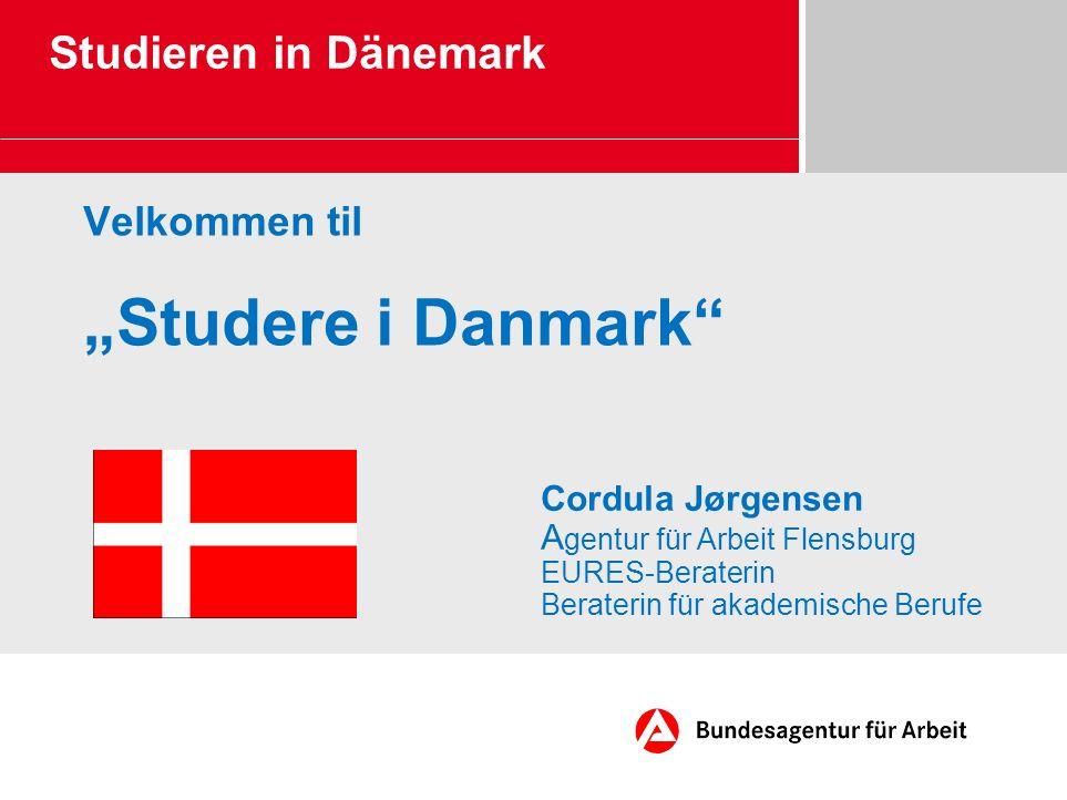 Velkommen til Studere i Danmark Studieren in Dänemark Cordula Jørgensen A gentur für Arbeit Flensburg EURES-Beraterin Beraterin für akademische Berufe