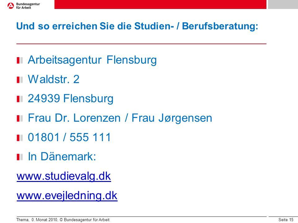 Seite 15 Und so erreichen Sie die Studien- / Berufsberatung: Arbeitsagentur Flensburg Waldstr. 2 24939 Flensburg Frau Dr. Lorenzen / Frau Jørgensen 01
