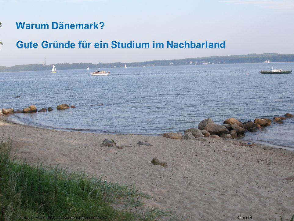 Seite 2 Thema, 0. Monat 2010, © Bundesagentur für Arbeit Warum Dänemark? Kapitel 1 / 5 Gute Gründe für ein Studium im Nachbarland
