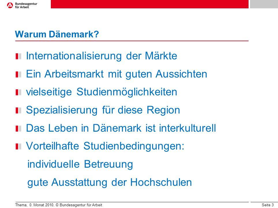 Seite 3 Warum Dänemark? Thema, 0. Monat 2010, © Bundesagentur für Arbeit Internationalisierung der Märkte Ein Arbeitsmarkt mit guten Aussichten vielse