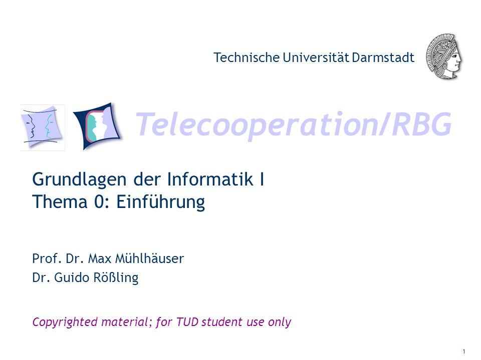 Telecooperation/RBG Technische Universität Darmstadt Copyrighted material; for TUD student use only Grundlagen der Informatik I Thema 0: Einführung Pr