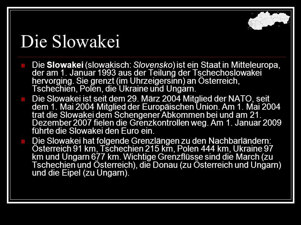 Die Slowakei Die Slowakei (slowakisch: Slovensko) ist ein Staat in Mitteleuropa, der am 1. Januar 1993 aus der Teilung der Tschechoslowakei hervorging