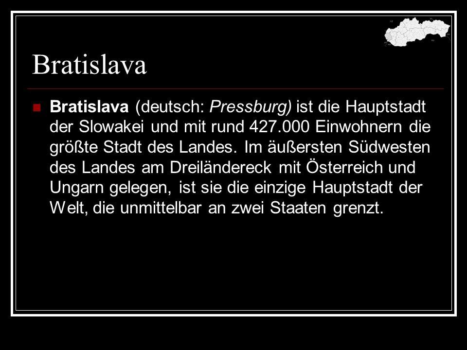 Bratislava Bratislava (deutsch: Pressburg) ist die Hauptstadt der Slowakei und mit rund 427.000 Einwohnern die größte Stadt des Landes. Im äußersten S
