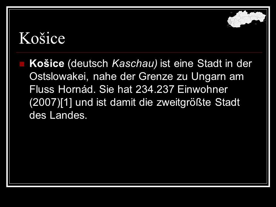 Košice Košice (deutsch Kaschau) ist eine Stadt in der Ostslowakei, nahe der Grenze zu Ungarn am Fluss Hornád. Sie hat 234.237 Einwohner (2007)[1] und