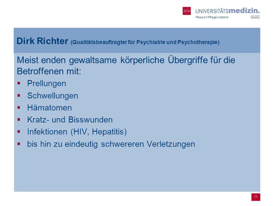 Ressort Pflegevorstand Dirk Richter (Qualitätsbeauftragter für Psychiatrie und Psychotherapie) Meist enden gewaltsame körperliche Übergriffe für die B