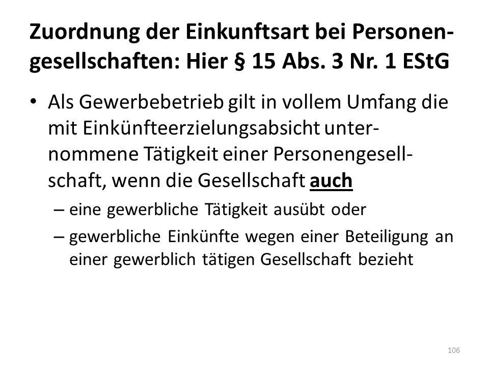 Zuordnung der Einkunftsart bei Personen- gesellschaften: Hier § 15 Abs. 3 Nr. 1 EStG Als Gewerbebetrieb gilt in vollem Umfang die mit Einkünfteerzielu