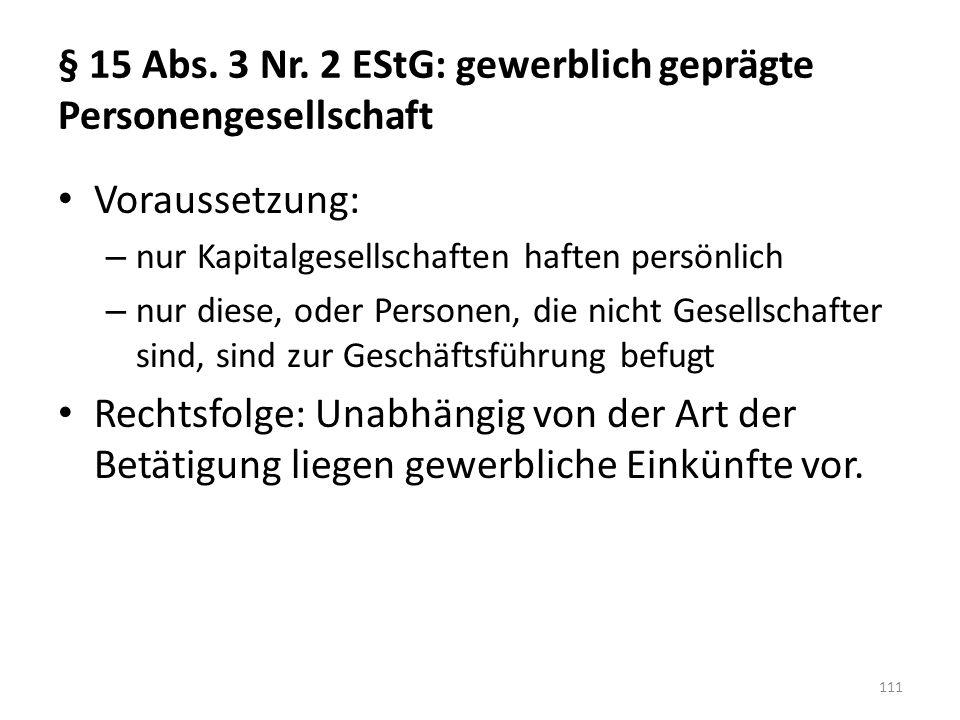 § 15 Abs. 3 Nr. 2 EStG: gewerblich geprägte Personengesellschaft Voraussetzung: – nur Kapitalgesellschaften haften persönlich – nur diese, oder Person