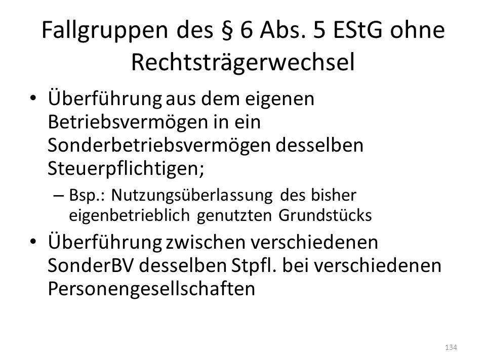 Fallgruppen des § 6 Abs. 5 EStG ohne Rechtsträgerwechsel Überführung aus dem eigenen Betriebsvermögen in ein Sonderbetriebsvermögen desselben Steuerpf