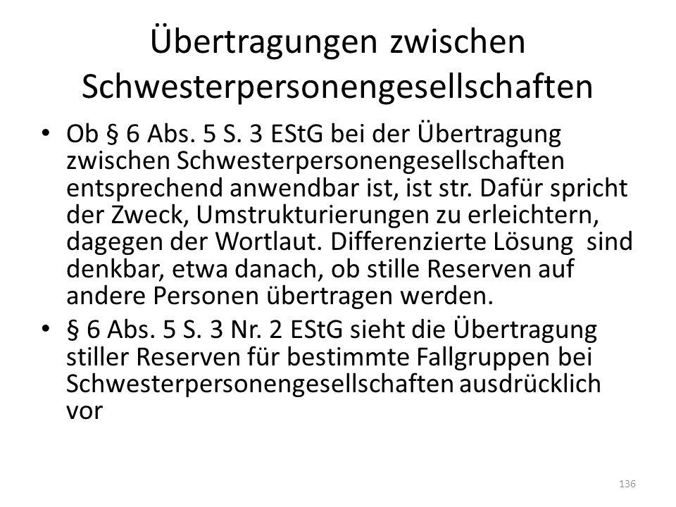 Übertragungen zwischen Schwesterpersonengesellschaften Ob § 6 Abs. 5 S. 3 EStG bei der Übertragung zwischen Schwesterpersonengesellschaften entspreche